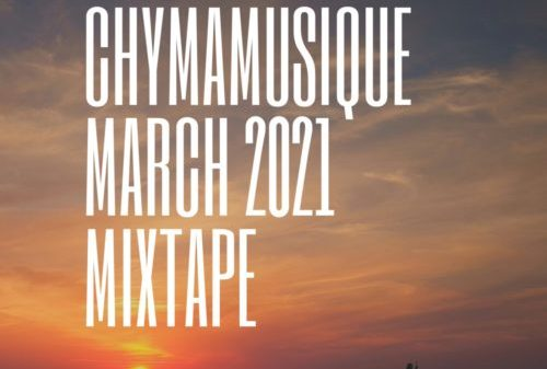 Chymamusique -  March 2021 Mixtape