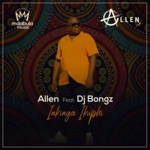 Allen Inkinga ikuphi feat Dj Bongz mp3 image Mposa.co .za  300x300 - Allen – Inkinga Ikuphi ft. DJ Bongz