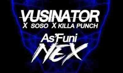Vusinator, Soso & Killa Punch – As'funi Nex Mp3 download