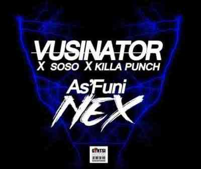 Vusinator, Soso & Killa Punch – As'funi Nex Mp3 download