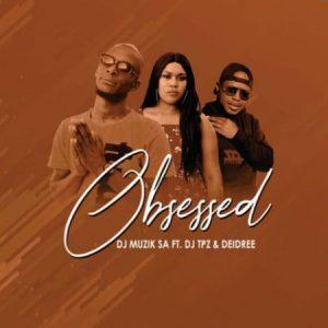 DJ Muzik SA – Obsessed ft. DJ TPZ Deidree Mposa.co .za  300x300 - DJ Muzik SA – Obsessed ft. DJ TPZ & Deidree