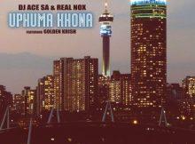 DJ Ace Real Nox – Uphuma Khona ft. Golden Krish fakazadownload Mposa.co .za  - DJ Ace & Real Nox – Uphuma Khona ft. Golden Krish