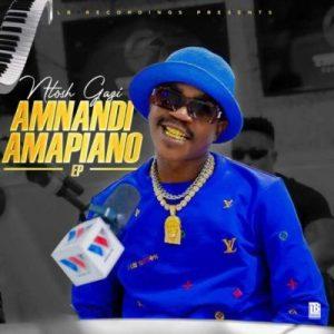 Ntosh Gazi Amnandi Amapiano EP fakazadownload Mposa.co .za  - Ntosh Gazi – Sebenza ft Mapara A Jazz, Bobstar & Dokotela