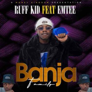 Ruff Kid – Banja Family Ft. Emtee mp3 download zamusic Hip Hop More Mposa.co .za  - Ruff Kid – Banja (Family) Ft. Emtee