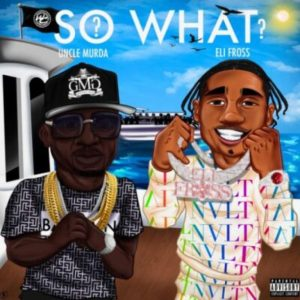 Uncle Murda ft Eli Fross So What scaled Hip Hop More Mposa.co .za  300x300 - Uncle Murda ft Eli Fross – So What?