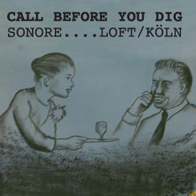 Sonore - Call Before You Dig...Loft / Köln