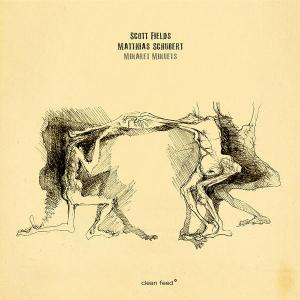 Scott Fields, Matthias Schubert - Minaret Minuets (Clean Feed, 2011)