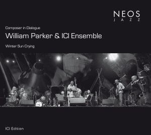 William Parker & ICI Ensemble: Winter Sun Crying