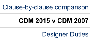 CDM Designer duties – Comparing the changes in the CDM 2015 Regulations and CDM 2007