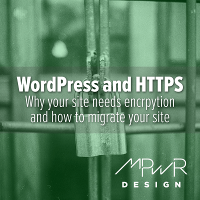 WordPress and HTTPS: Why your site needs encryption and how to migrate your site