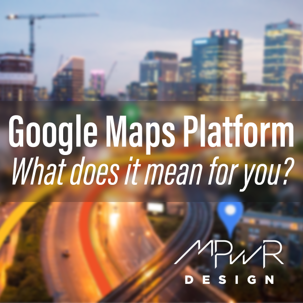 Google Maps Platform: What does it mean for you?