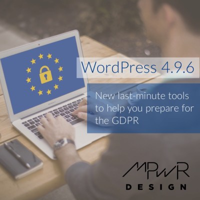 WordPress 4.9.6: New last-minute tools to help you prepare for the GDPR