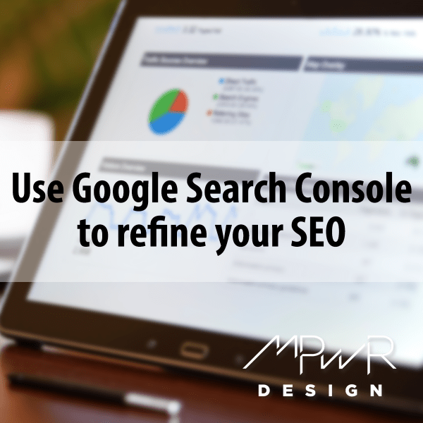 Use Google Search Console to refine your SEO