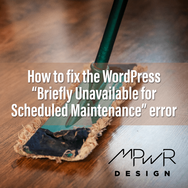 "How to fix the WordPress ""Briefly unavailable for scheduled maintenance"" error"