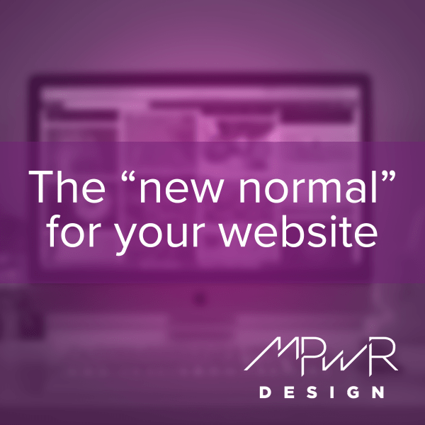 "The ""new normal"" for your website"