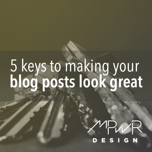 5 keys to making your blog posts look great