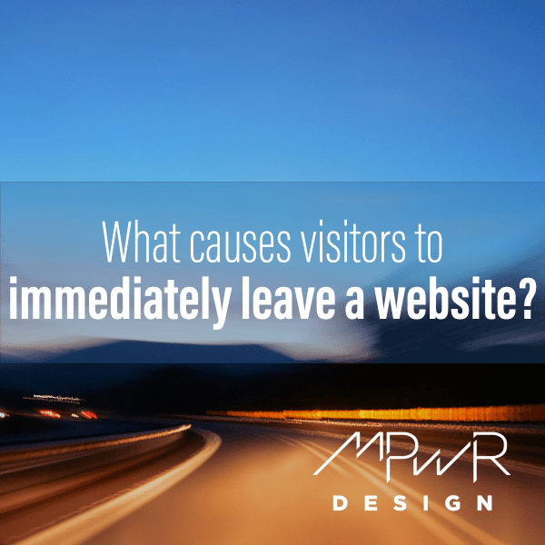 What causes visitors to immediately leave a website?