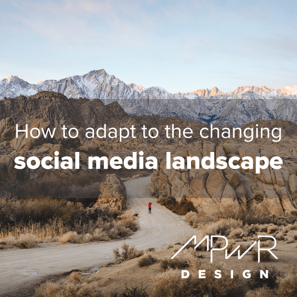 How to adapt to the changing social media landscape