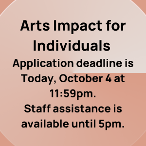 Arts Impact for Individuals Application Deadline