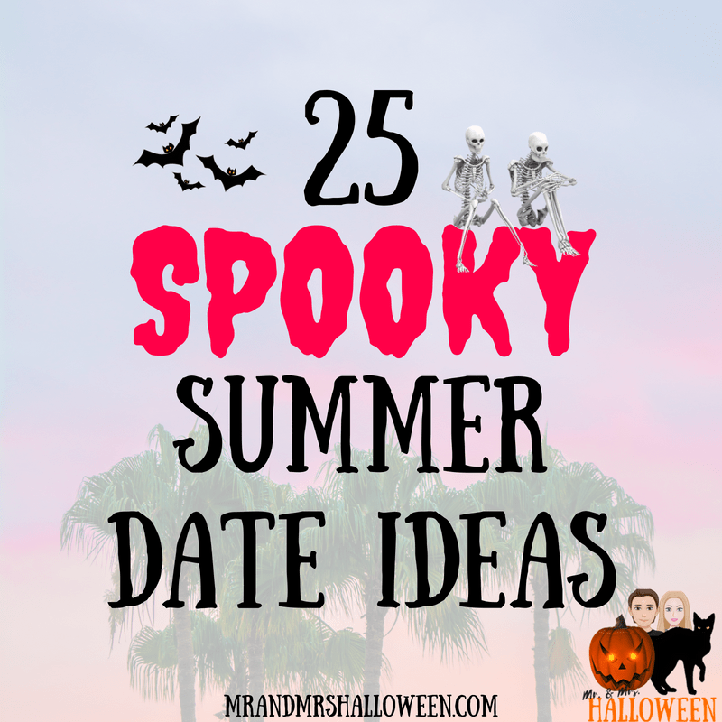 25 Spooky Summer Date Ideas Easy Cheap Ways To Wow Your Boo