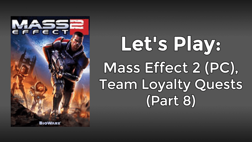 Let's Play: Mass Effect 2 (PC), Team Loyalty Quests (Part 8)