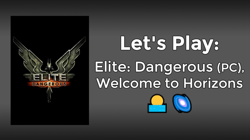 Let's Play: Elite: Dangerous (PC), Welcome to Horizons
