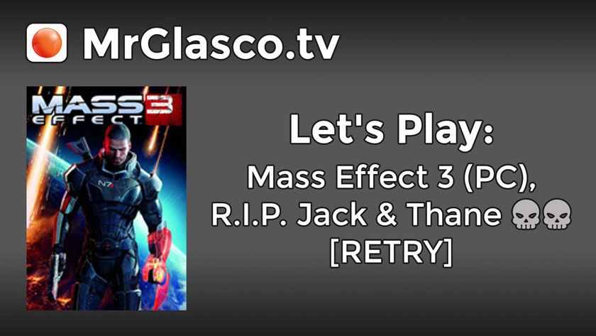 Let's Play: Mass Effect 3 (PC), R.I.P. Jack & Thane [RETRY]