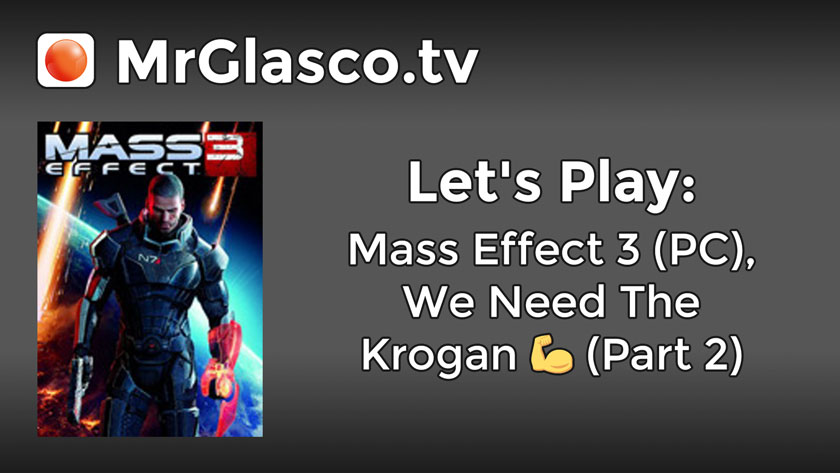 Let's Play: Mass Effect 3 (PC), We Need The Krogan (Part 2)