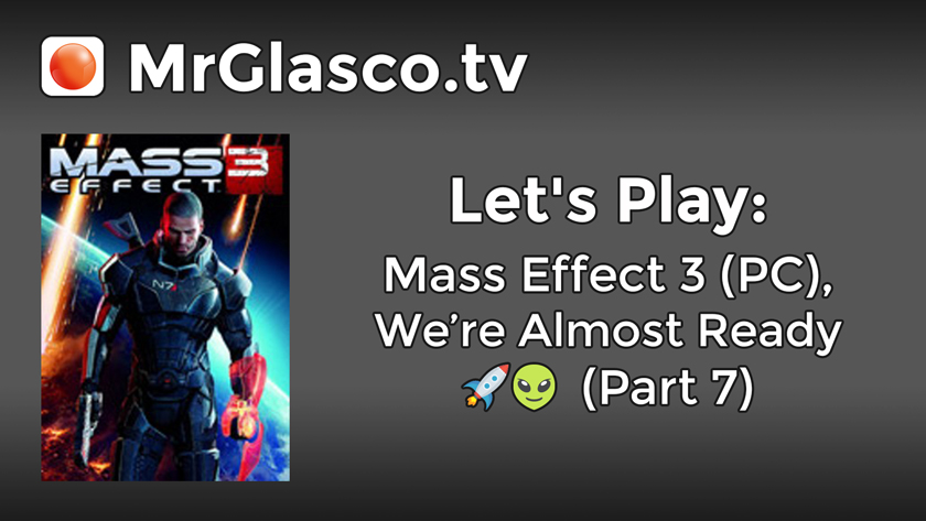 Let's Play: Mass Effect 3 (PC), We're Almost Ready (Part 7)