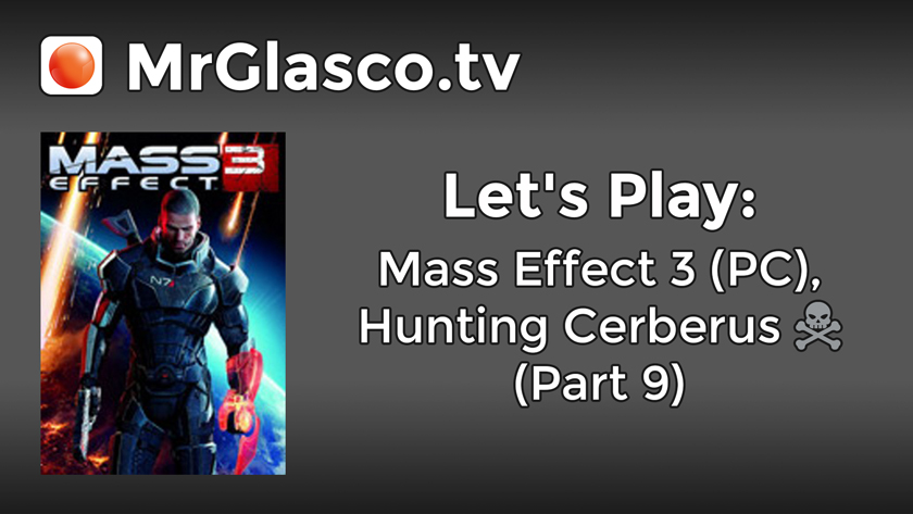 Let's Play: Mass Effect 3 (PC), Hunting Cerberus (Part 9 – Conclusion)