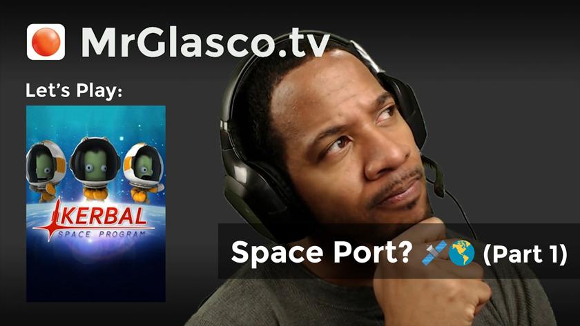 Kerbal Space Program (PC), Space Port? (Part 1)