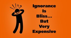 (Financial) Ignorance Is Bliss… But Very Expensive
