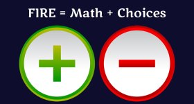 FIRE (Wealth) Is All About Math And Choices