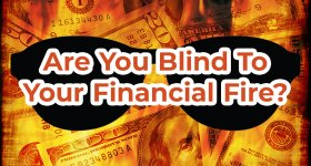 Are You Blind To Your Financial Fire?