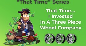 That Time… I Invested In A Three Piece Wheel Company