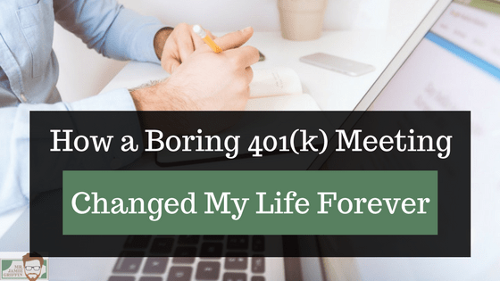 How a Boring 401(k) Meeting Changed My Life Forever