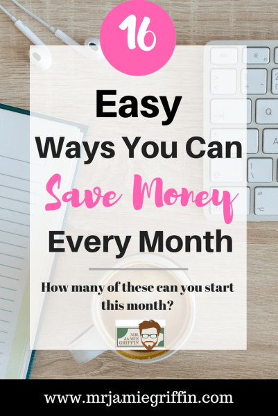 16 Easy Ways You Can Save Money Every Month