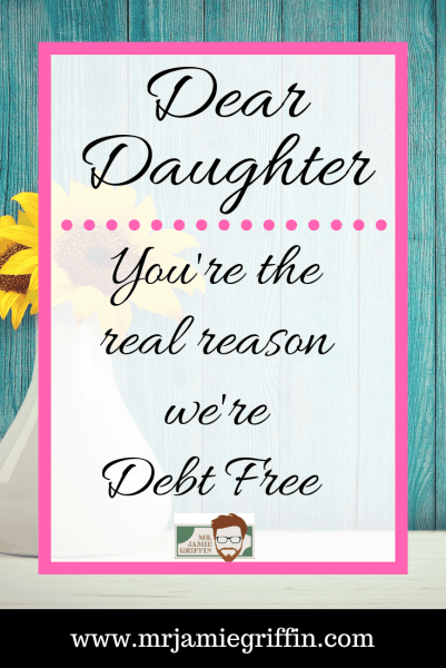 In this letter, Mr. Jamie Griffin credits his daughter for becoming debt free. Dear Daughter, Welcome to Your Debt Free Life.
