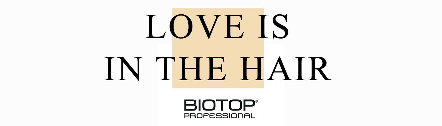 Love is in the hair - BIOTOP PROFESSIONAL