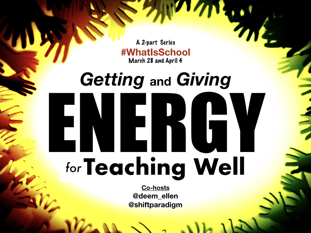 "What is School? ""Getting and Giving Energy for Teacher Well"""