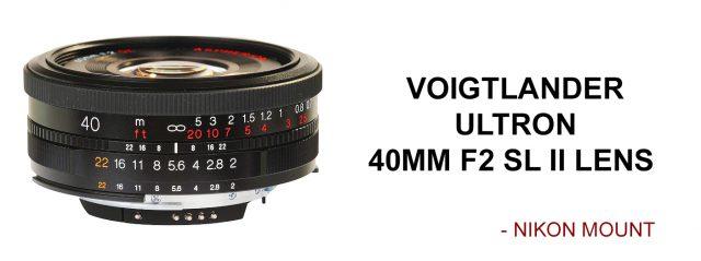 Voigtlander Ultron 40mm f2 SL II lens for Nikon camera review