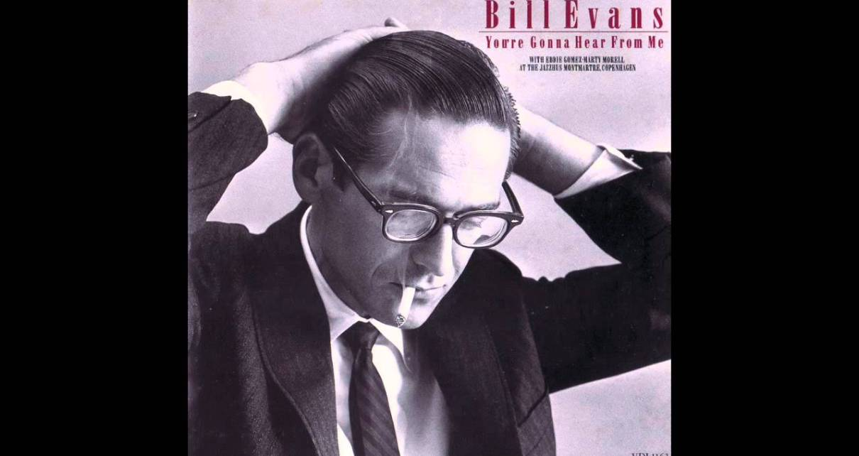 Bill Evans You're Gonna Hear From Me