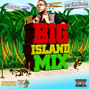 The Big Island Mix (Sponsored By Reggae Shack Cafe) - A high energy mix of music from the caribbean by your favorite DJ, Mr. Magnum.