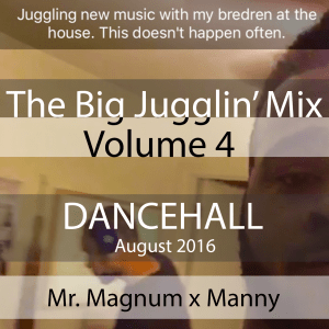 The Big Jugglin Mix Series Vol 4 - Dancehall (Mr. Magnum x Manny)