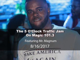 The 5 O'Clock Traffic Jam 20170816 featuring Gainesville's #1 DJ, Mr. Magnum on Magic 101.3
