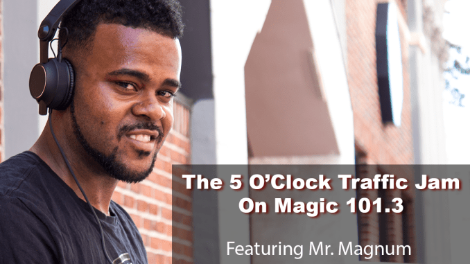 The 5 O'Clock Traffic Jam 20171023 featuring Gainesville's #1 DJ, Mr. Magnum on Magic 101.3