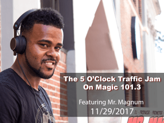 The 5 O'Clock Traffic Jam 20171129 featuring Gainesville's #1 DJ, Mr. Magnum on Magic 101.3