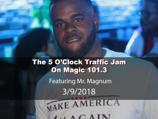The 5 O'Clock Traffic Jam 20180309 featuring Gainesville's #1 DJ, Mr. Magnum on Magic 101.3