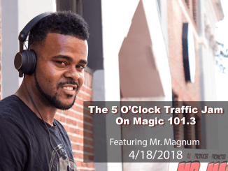 The 5 O'Clock Traffic Jam 20180418 featuring Gainesville's #1 DJ, Mr. Magnum on Magic 101.3
