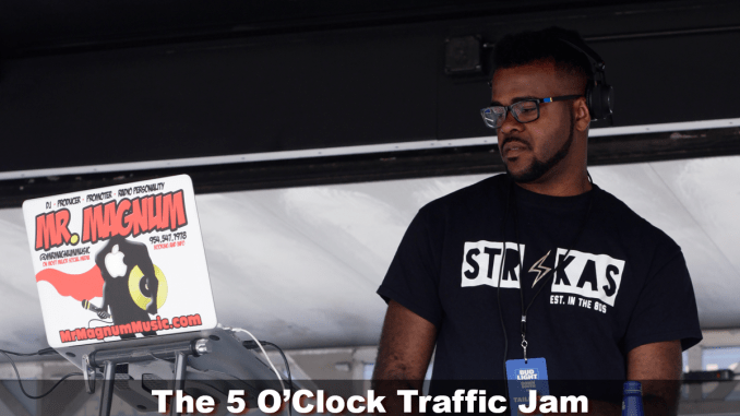 The 5 O'Clock Traffic Jam 20180528 featuring Gainesville's #1 DJ, Mr. Magnum on Magic 101.3